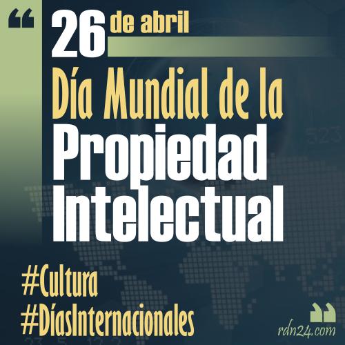 26 de abril – Día mundial de la Propiedad Intelectual #DíasInternacionales