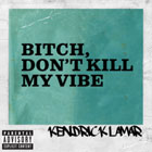 The 100 Best Songs Of The Decade So Far: 92. Kendrick Lamar - Bitch, Don't Kill My Vibe
