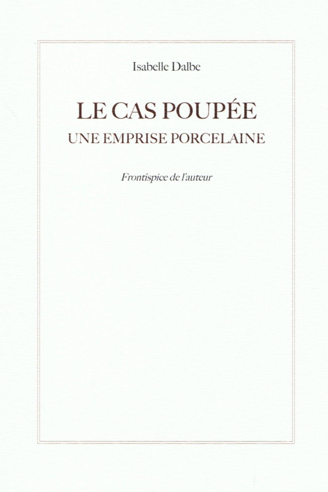 ISABELLE DALBE, LE CAS POUPÉE, UNE EMPRISE PORCELAINE, FRONTISPICE DE L'AUTEUR, COLLECTION L'UMBO