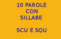 10 FRASI CON PAROLE CHE CONTENGONO LE SILLABE SCU E SQU