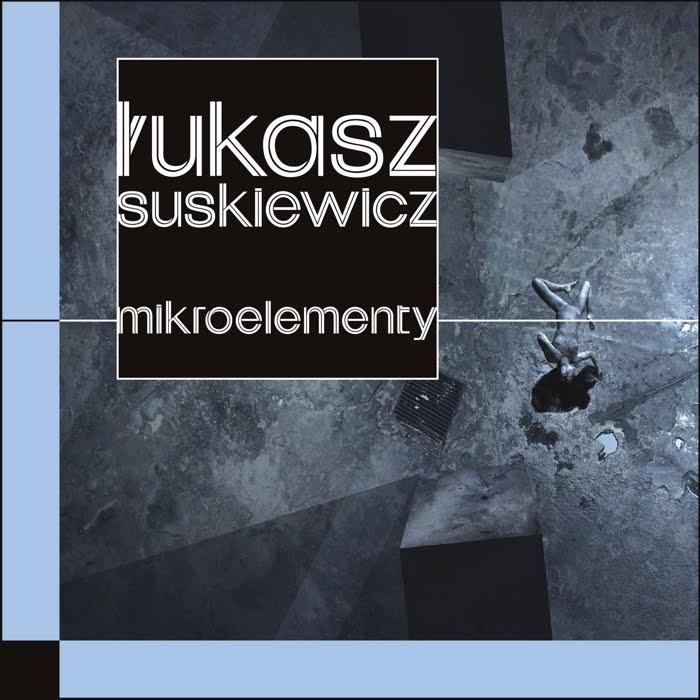 """Łukasz Suskiewicz """"Mikroelementy"""""""