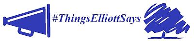 #ThingsElliottSays