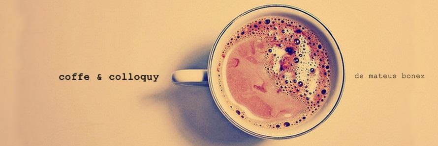 coffe & colloquy, de mateus bonez