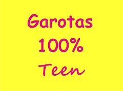 Garotas 100% Teen - Por Sarah Alcântara