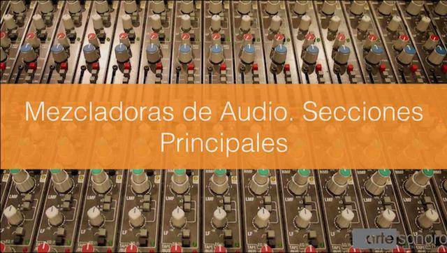 Mezcladora de audio. Secciones principales