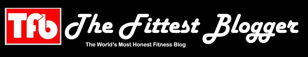The Fittest Blogger | The World's Most Honest Fitness Blog