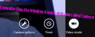 Computer Tips: Use Windows 8 Metro-style app called Camera