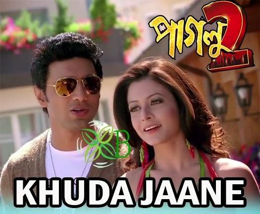 Khuda Jaane, Dev, Koel Mallick, Zubeen Garg, Akriti Kakkar