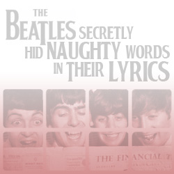 The 10 Coolest Things The Beatles Ever Did: 05. The Beatles Secretly Hid Naughty Words In Their Lyrics