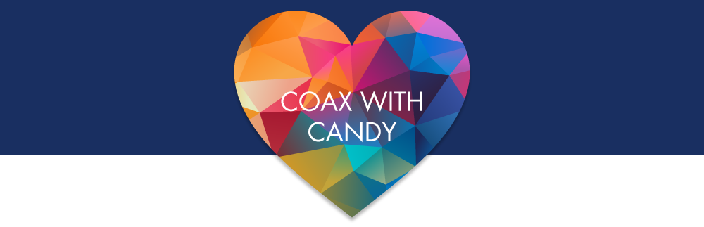 Coax with Candy