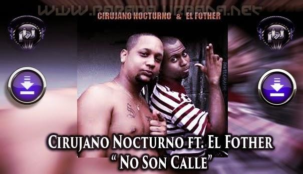 DESCARGAR NUEVO - Cirujano Nocturno ft. El Fother – No Son Calle (NUNCA PUBLICADA)