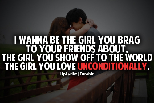 Quotes About Unconditional Love Tumblr : ... the girl you show off to the world, the girl you love unconditionally
