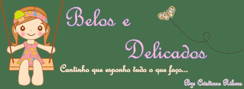 ~* Belos e Delicados