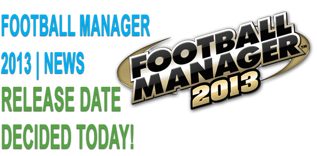 Release Date Football Manager 2013