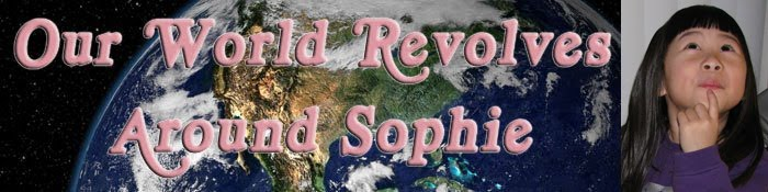 Our World Revolves Around Sophie