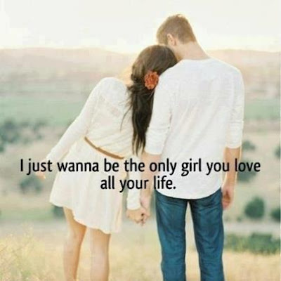 I Just wanna be the only girl you love all your life.