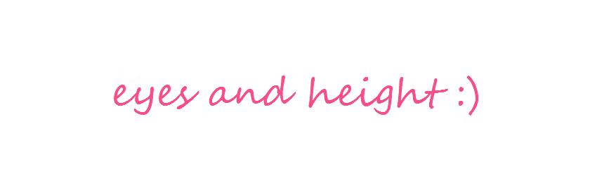Eyes && Height :D
