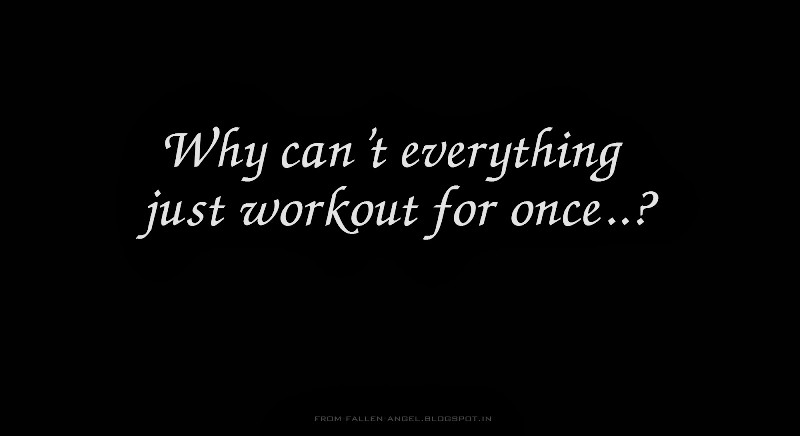 Why can't everything just workout for once..