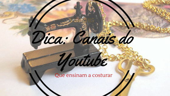 Dica: Canais do Youtube que ensinam a costurar