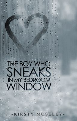Le 39 Booksquirrel The Boy Who Sneaks In My Bedroom Window Kirsty Moseley