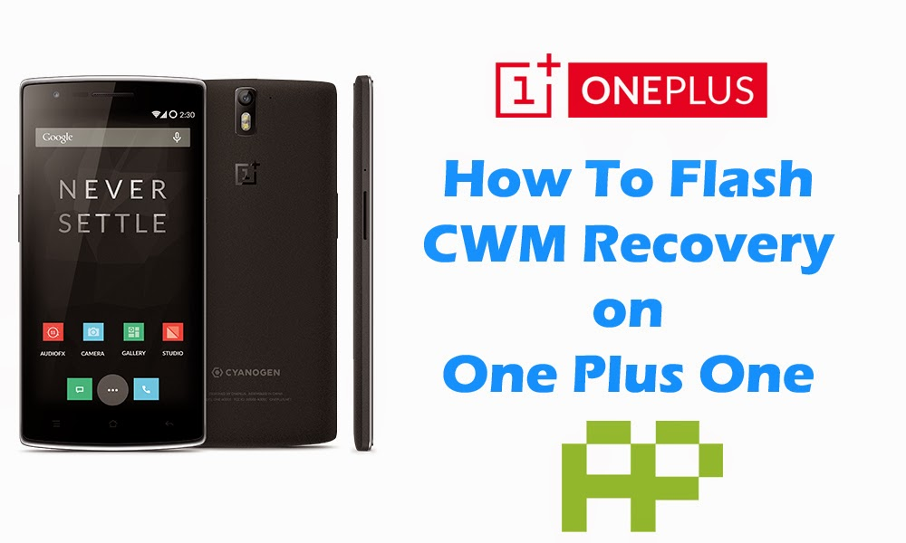 How To Flash CWM Recovery On One Plus One