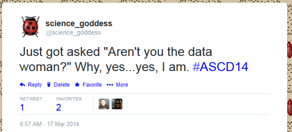"Tweet by @science_goddess: Just got asked ""Aren't you the data woman?"" Why, yes...yes, I am."""