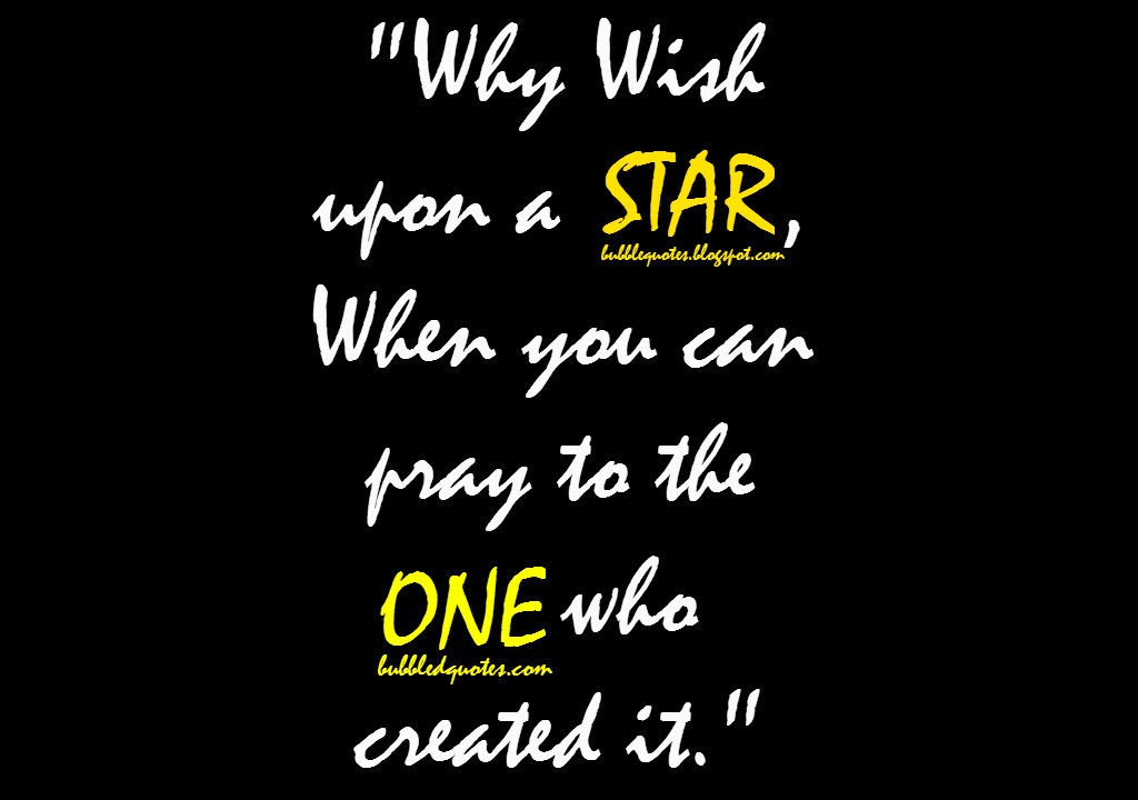 Why wish upon a STAR, when you can pray to the ONE who created it Image Quote