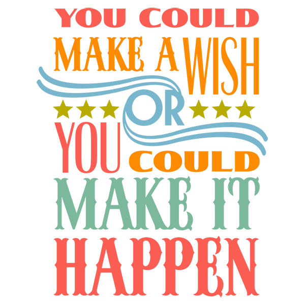 You could make a wish or you could make it happen printable from digiplayground.com