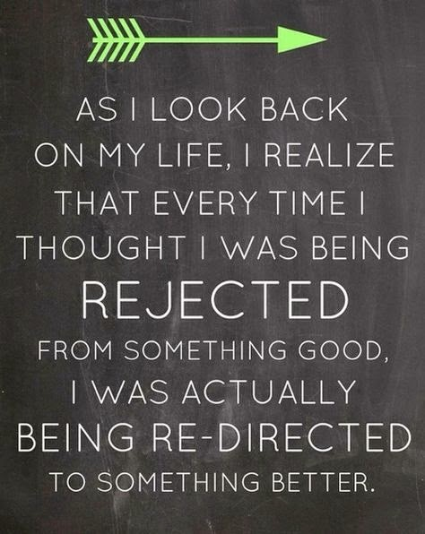 Rejection can be difficult, but in rejection lies better solution and better ending.