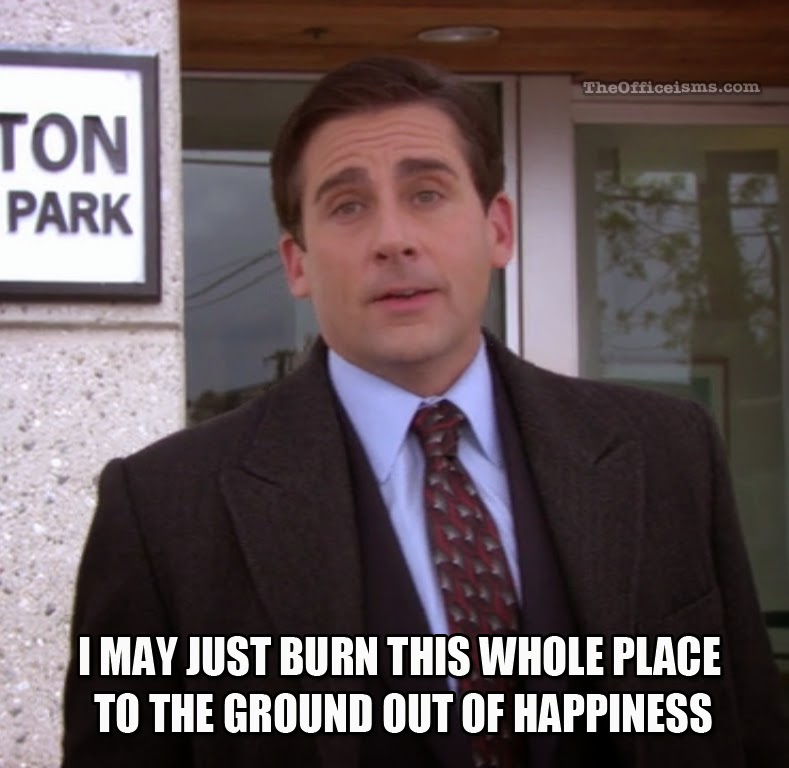 Michael Scott Quote The Office Meme Burn This Place To Ground Fire Hiness