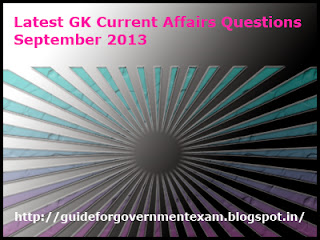 Latest GK Current Affairs Questions September 2013