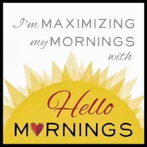 I'm maximizing my mornings with HelloMornings.
