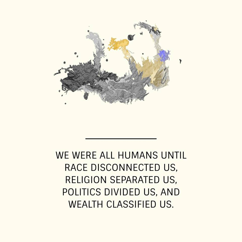 we were all humans until race disconnected us religion separated us politics divided us and wealth classified us
