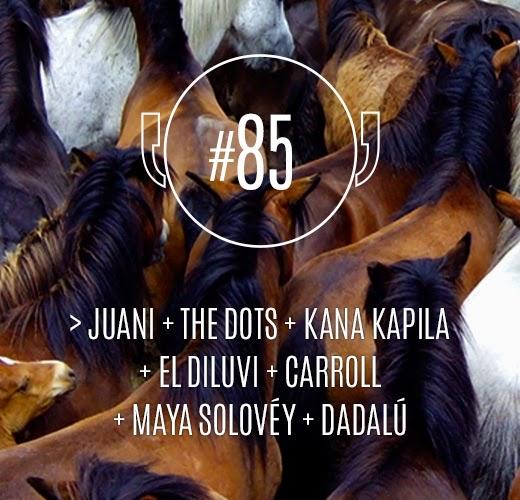 Cb!#85 (sete anos, sete faixas): Juani + The Dots + Kana Kapila + El Diluvi + Carroll + Maya Solovéy + Dadalú