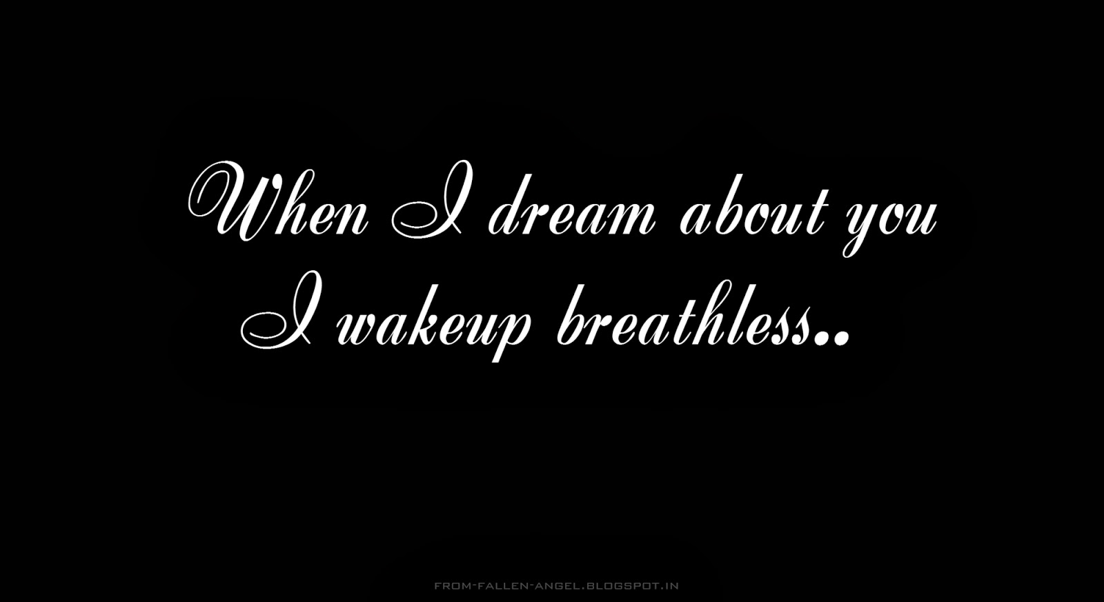 When I dream about you. I wakeup breathless