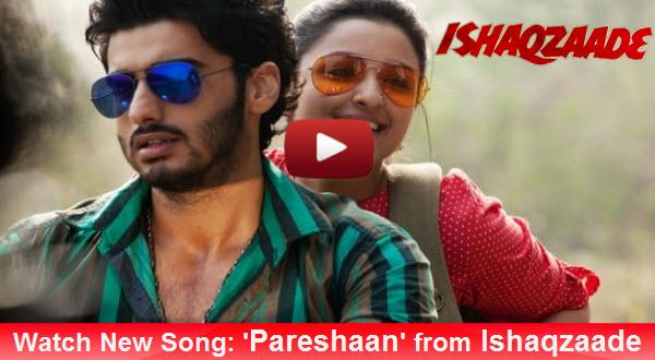 Watch New Song: 'Pareshaan' from Ishaqzaade | Featuring Arjun Kapoor and Parineeti Chopra