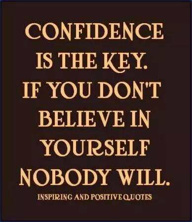 Confidence is key always maintain self confidence