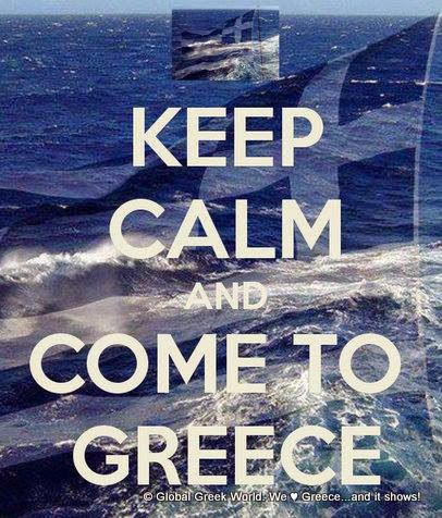 Keep Calm ... and Come to Greece!