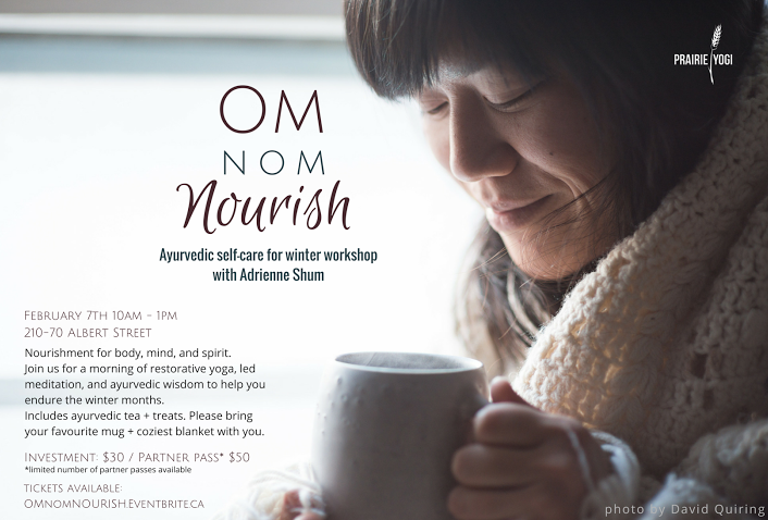 Winnipeg Yoga events, OM NOM Nourish, Adrienne Shum, Ayurveda, Ayurveda Winter Self Care, Restorative Yoga Winnipeg, Prairie Yogi Events,