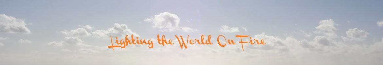 Lighting the World on Fire
