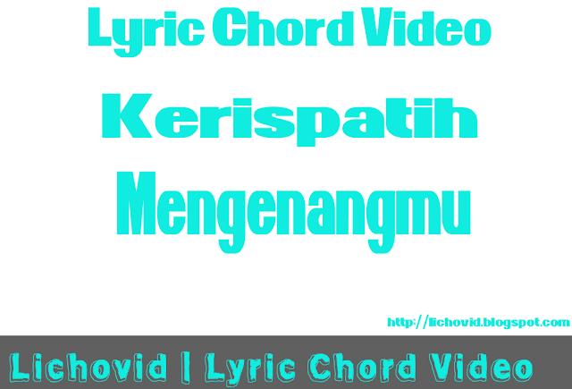 Download Lirik Dan Chord Kerispatih – Mengenangmu