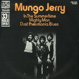 In the summertime. Mungo Jerry