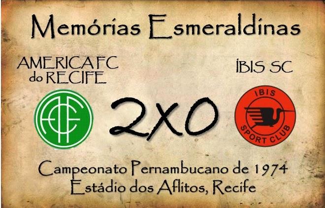 MEMÓRIAS ESMERALDINAS: América 2x0 Íbis em setembro de 1974