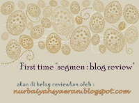 http://nurbaiyahsyaeran.blogspot.com/2014/09/first-time-segmen-blog-review.html