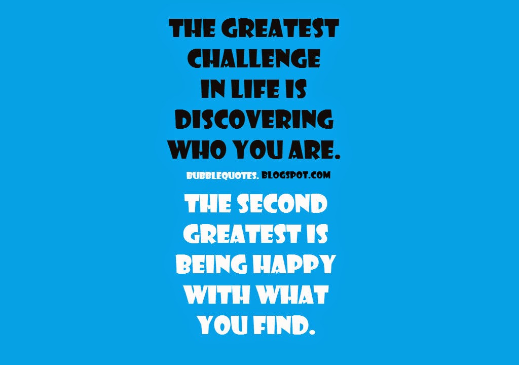 The Greatest challenge in Life is discovering who you are. The second Greatest is being Happy with what you Find Image Quote
