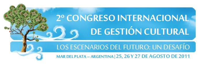 2º CONGRESO INTERNACIONAL DE GESTIÓN CULTURAL  LOS ESCENARIOS DEL FUTURO: UN DESAFÍO