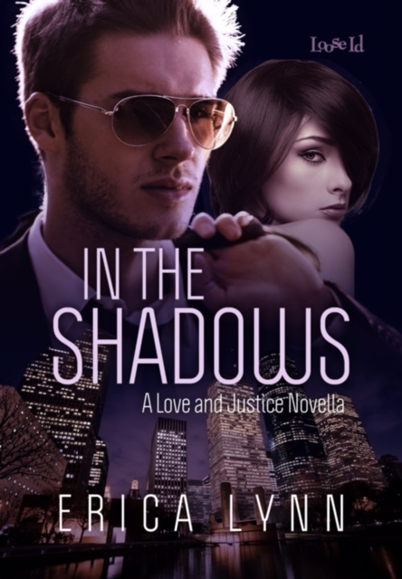 IN THE SHADOWS (LOVE AND JUSTICE SERIES, BOOK 3) BY ERICA LYNN