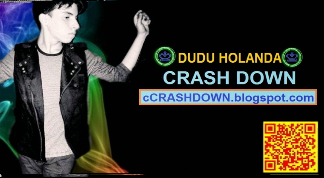 CRASH DOWN  ♛ ☮Dudu Holanda☮ ♛