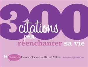 300 citations pour réenchanter sa vie… !