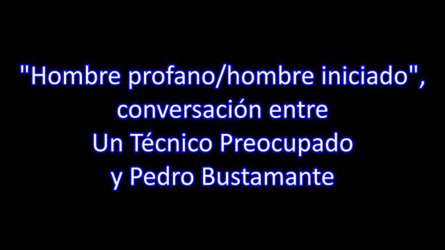 """""""Hombre profano/hombre iniciado"""", conversación con Un Técnico Preocupado (AUDIO)"""